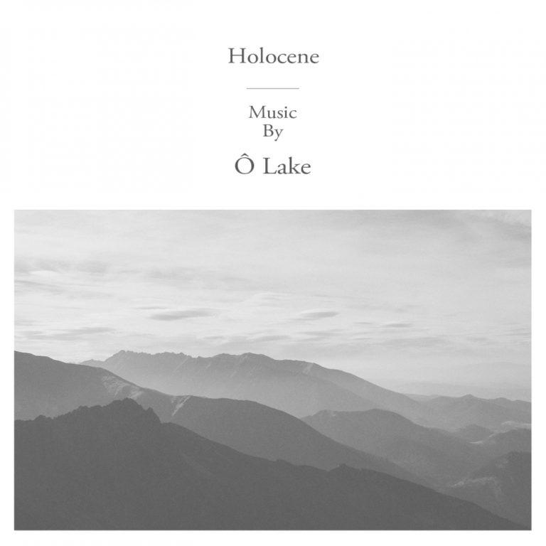 Ô Lake - Holocene | Single